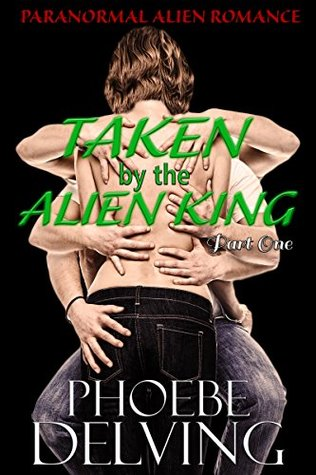 Taken  by  the Alien King: Thildorx Series Part One by Phoebe Delving