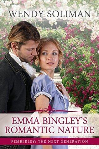 Emma Bingleys Romantic Nature (Pemberley: The Next Generation Book 1) Wendy Soliman