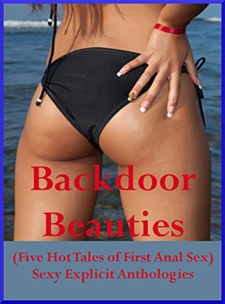 Backdoor Beauties (Five Hot Tales of First Anal Sex): A Sexy Anthology of Explicit Erotica Stories Carolyn Tarpen