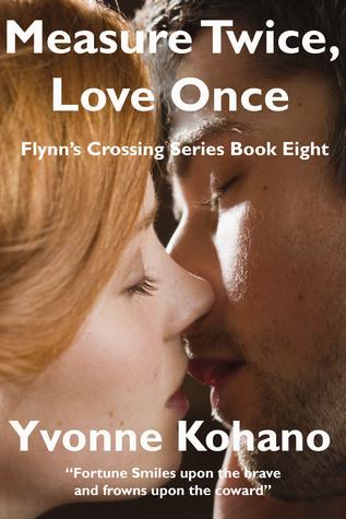 Measure Twice, Love Once: Flynns Crossing Series Book Eight  by  Yvonne Kohano