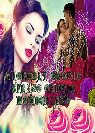 Wickedly Exotic Spring Erotic Wonderland  by  C.A. Tibbitts