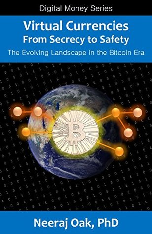 Virtual Currencies - From Secrecy to Safety: The Evolving Landscape in the Bitcoin Era (Digital Money Series Book 2)  by  Dr. Neeraj Oak