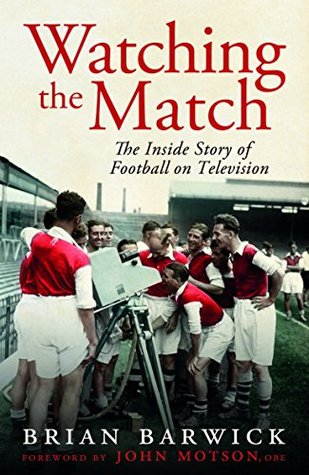 Watching the Match: The Inside Story of Football on Television  by  Brian Barwick