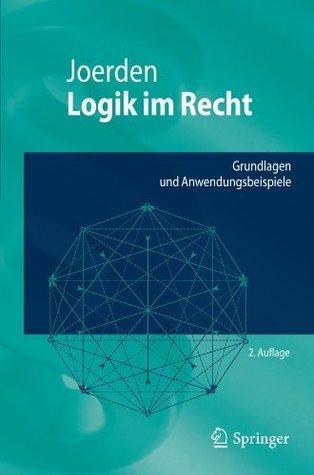Logik im Recht: Grundlagen und Anwendungsbeispiele  by  Jan C. Joerden