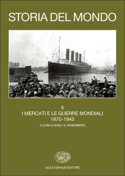 Storia del mondo. Vol. 5: I mercati e le guerre mondiali. 1870-1945 Akira Iriye