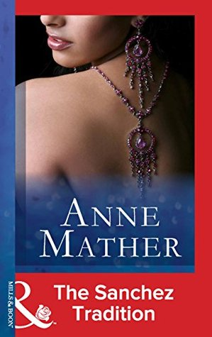 The Sanchez Tradition (Mills & Boon Vintage Modern) Anne Mather