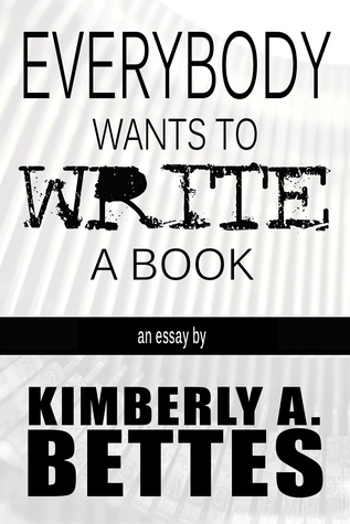 Everybody Wants to Write a Book Kimberly A Bettes