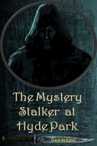 The Mystery Stalker at Hyde Park Gaurav Basu