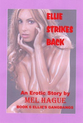 Ellie Strikes Back (#6 in series Ellies Gangbangs)  by  Mel Hague