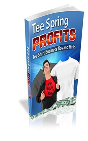 TeeSpring Profits - Tee Shirt Business Tips and Hints  by  Anissa Skye