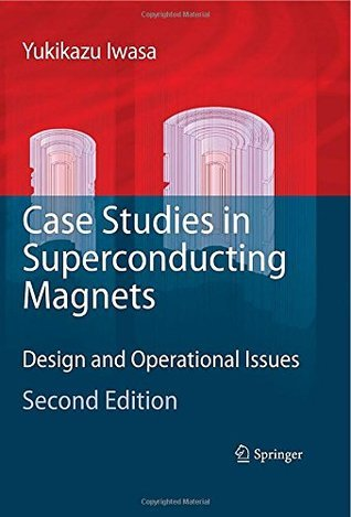 Case Studies in Superconducting Magnets: Design and Operational Issues  by  Yukikazu Iwasa