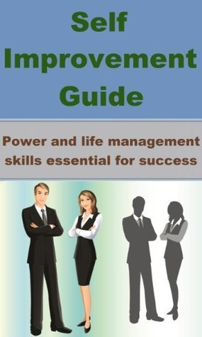 Self Improvement Guide - Power and life management skills essential for success  by  Bruce Chandler