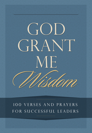 God Grant Me Wisdom: 100 Verses and Prayers for Successful Leaders Worthy Inspired