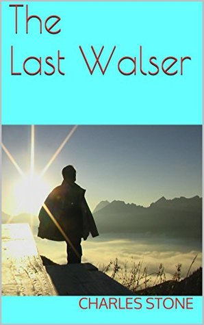 The Last Walser  by  Charles Stone