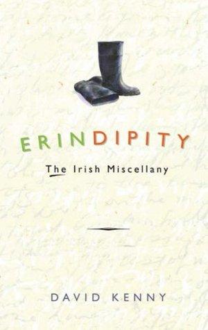 Erindipity: The Irish Miscellany  by  David Kenny