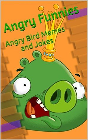 Angry Bird Funnies: Angry Bird Memes and Jokes Damian Snicket