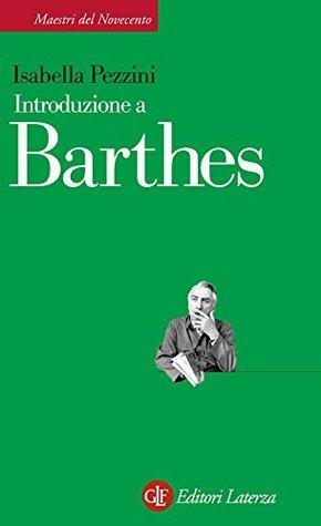 Introduzione a Barthes (Maestri del Novecento Laterza)  by  Isabella Pezzini