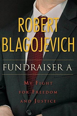 Fundraiser A: My Fight for Freedom and Justice  by  Robert Blagojevich
