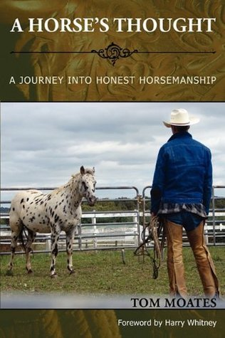 A Horses Thought: A Journey Into Honest Horsemanship Tom Moates