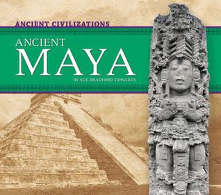 Ancient Maya  by  Sue Bradford Edwards