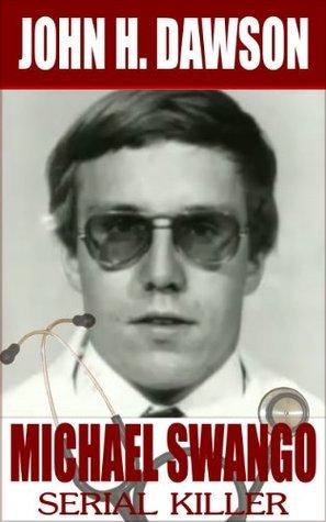 Michael Swango - Serial Killer (Serial Killer Biography Series) John H. Dawson