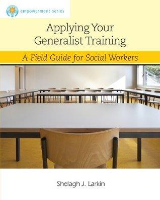 Applying Your Generalist Training (SW 444 Field Seminar) Shelagh Larkin