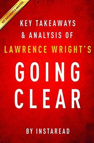 Going Clear  by  Lawrence Wright | Key Takeaways & Analysis: Scientology, Hollywood, and the Prison of Belief by InstaRead