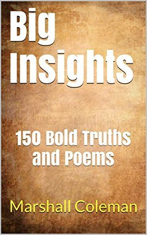 Big Insights: 150 Bold Truths and Poems  by  Marshall Coleman