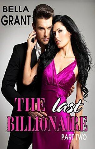 The Last Billionaire #2 (Billionaire Romance Series)  by  Bella Grant