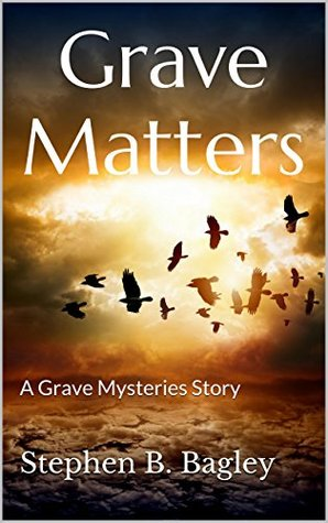 Grave Matters: A Grave Mysteries Story Stephen B. Bagley