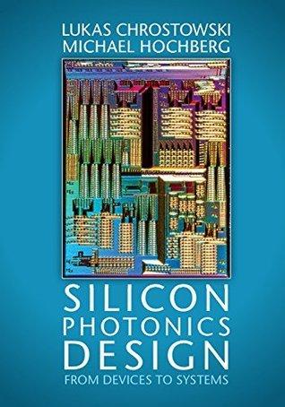 Silicon Photonics Design: From Devices to Systems Lukas Chrostowski