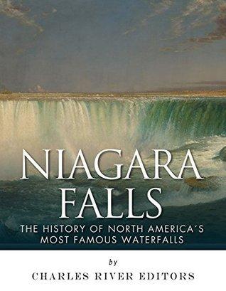 Niagara Falls: The History of North Americas Most Famous Waterfalls  by  Charles River Editors