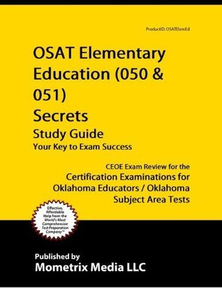 OSAT Elementary Education (050 & 051) Secrets Study Guide: CEOE Exam Review for the Certification Examinations for Oklahoma Educators / Oklahoma Subject Area Tests CEOE Exam Secrets Test Prep Team