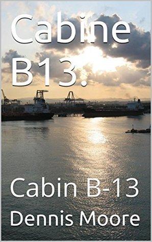 Cabine B13.: Cabin B-13 Dennis Moore