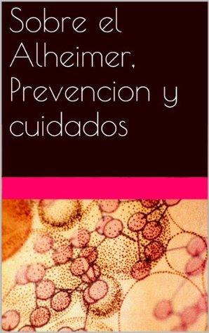 Sobre el Alheimer, Prevencion y cuidados Francisco Padilla