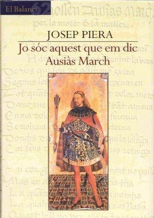 Jo sóc aquest que em dic Ausiàs March (El Balancí)  by  Josep Piera Rubió
