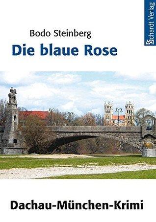 Die blaue Rose: München- und Dachau-Krimi  by  Bodo Steinberg