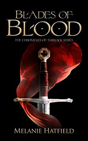 Blades of Blood (The Chronicles of Turrack Book 1) Melanie Hatfield