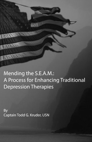 Mending the S.E.A.M.: A Process for Enhancing Traditional Depression Therapies (A Journey in the Fog of Depression Book 2) Todd G. Kruder