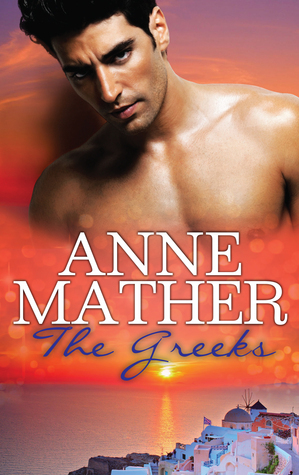 The Greeks: The Millionaires Virgin / A Secret Rebellion / The Greek Tycoons Pregnant Wife Anne Mather