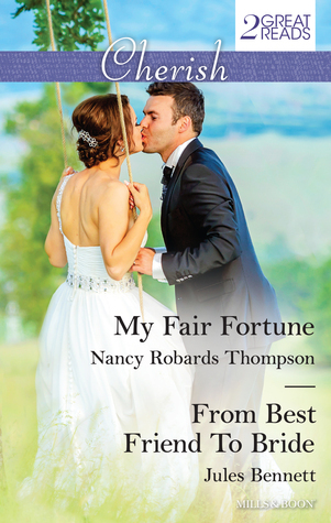 Cherish Duo/My Fair Fortune/From Best Friend To Bride  by  Nancy Robards Thompson