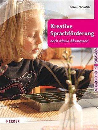 Kreative Sprachförderung nach Maria Montessori Katrin Zboralski