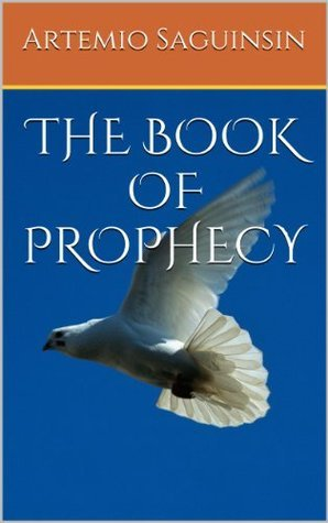 The Book Of Prophecy- The Fulfillment of the Coming Events Artemio Saguinsin