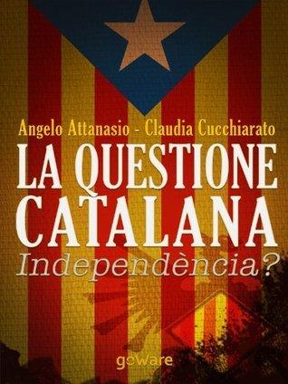 La questione catalana. Independència?  by  Angelo Attanasio