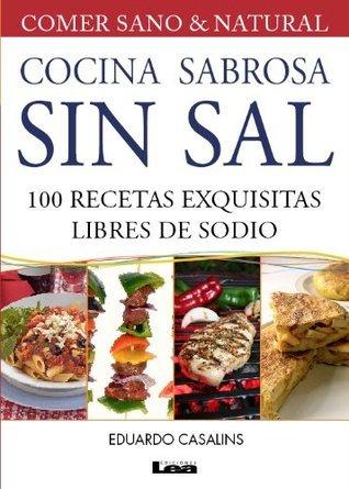 Cocina sabrosa sin sal. 100 recetas exquisitas libre de sodio  by  Eduardo Casalins