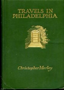 Travels in Philadelphia Christopher Morley