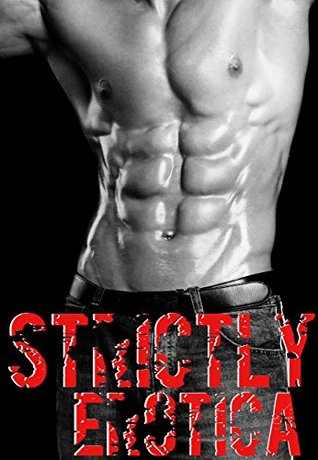 Strictly Erotica: A Grand Collection of only the finest Erotica Short Stories Mary Knapp