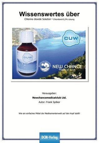 Wie ein einfaches Mittel die Medikamentenwelt auf den Kopf stellt! Wissenswertes über Chlorine dioxide Solution/Chlordioxid 0,3% Lösung  by  Frank Spilker