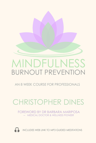 Mindfulness Burnout Prevention: An 8-Week Course for Professionals Christopher Dines