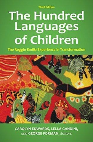 Hundred Languages of Children, The: The Reggio Emilia Experience in Transformation: The Reggio Emilia Experience in Transformation  by  Carolyn Edwards